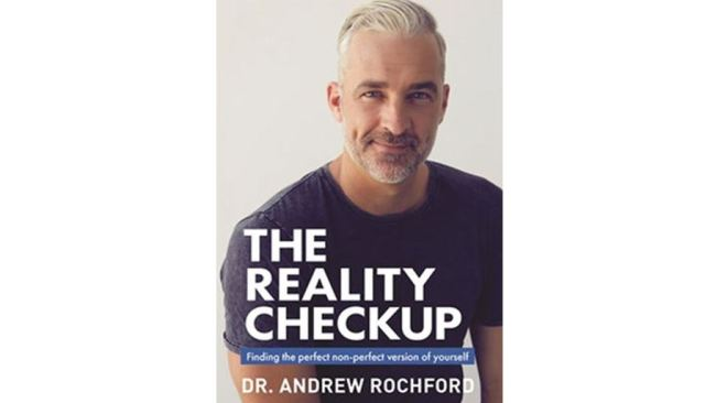 Picture: Supplied. This is an edited extract from Dr Andrew Rochford's The Reality Checkup: Finding the perfect non-perfect version of yourself.