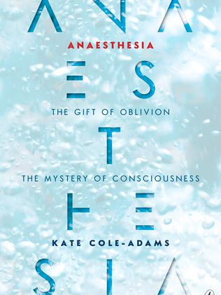 Anaesthesia: The gift of oblivion, the mystery of consciousness by Kate Cole-Adams.