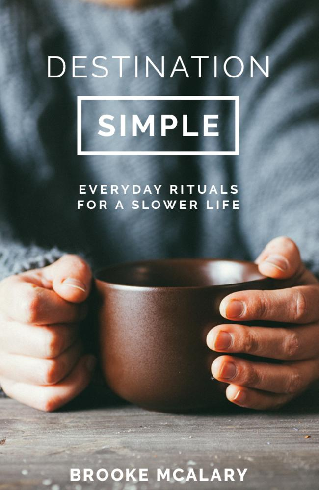 Life hacks right here: Destination Simple: Everyday Rituals for a Slower Life