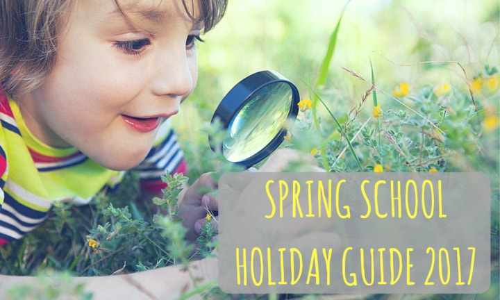 Spring School Holiday Guide 2017