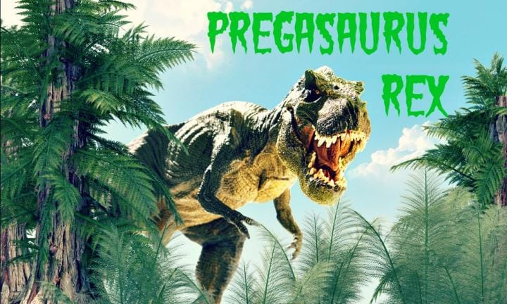 Are you a PREGASAURUS?
