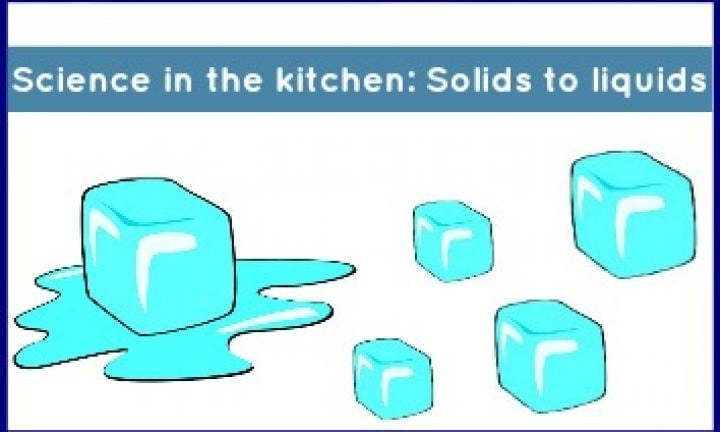 Science in the kitchen: Solids to liquids