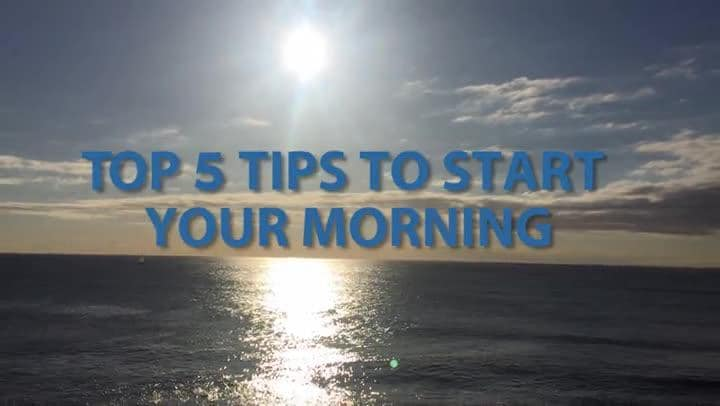 Top 5 tips to start your morning