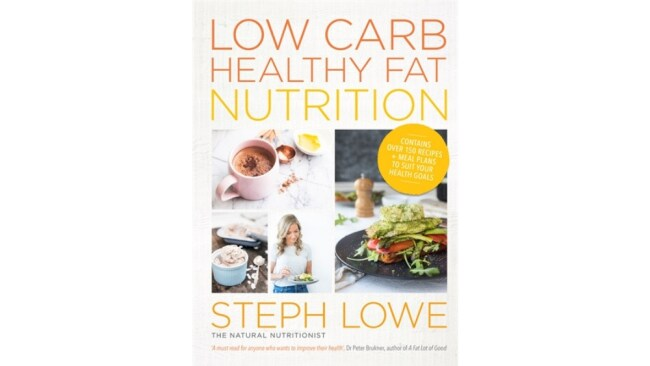 'Low Carb Healthy Fat Nutrition' by Steph Lowe is available now. Image: Hachette.