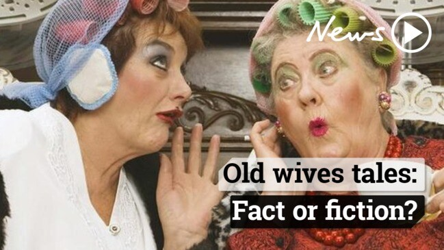 Old wives tales: real or myth