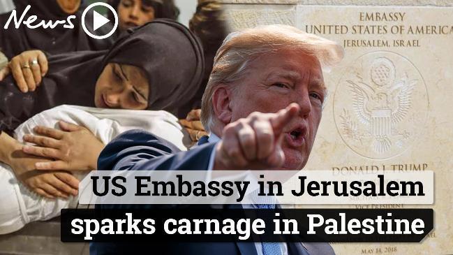 US Embassy in Jerusalem sparks carnage in Palestine