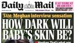 Daily Mail - 3am Edition front page from UK Press regarding the Meghan Markle, Prince Harry and Oprah interview. Picture: Supplied