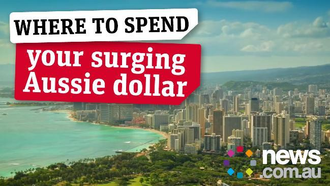 Where to spend your surging Aussie Dollar