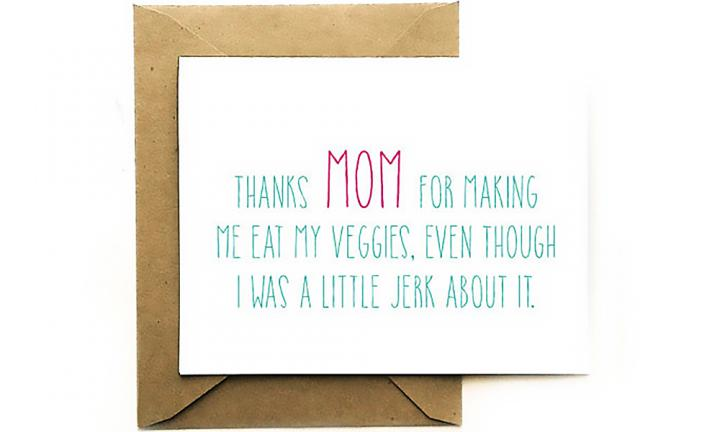 "You were a jerk. An exasperating little jerk.  <a href=""https://www.etsy.com/au/listing/229993831/funny-mothers-day-card-thanks-mom-for?ga_order=most_relevant&ga_search_type=all&ga_view_type=gallery&ga_search_query=funny%20mothers%20day%20card&ref=sr_gallery_14"">Source: Davie Paper co.</a>"