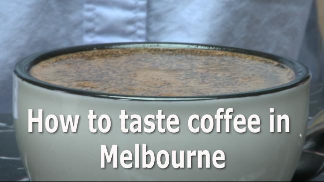 How to taste coffee in Melbourne