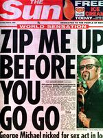 """The Sun"" newspaper front page headline ""Zip me up before you go go"" after singer George Michael was arrested for allegedly committing a lewd act in a public toilet. sex crime lavatory restroom. Picture: Supplied"