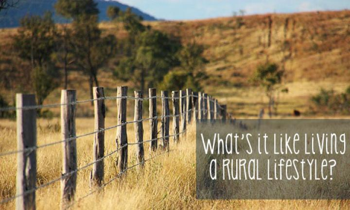 What's it like living a rural lifestyle?